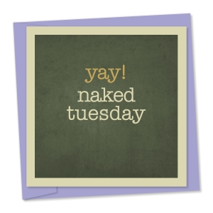 Yay! naked tuesday