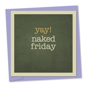 Yay! naked friday